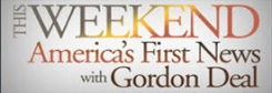 This Weekend America's First News with Gordon Deal
